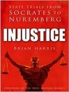 Injustice (eBook): State Trials from Socrates to Nuremberg