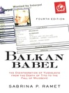 Balkan Babel (eBook): The Disintegration Of Yugoslavia From The Death Of Tito To The Fall Of Milosevic