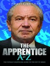 The Apprentice A-Z (eBook): The Totally Unofficial Guide to the Hit TV Series