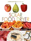 The Solar Food Dryer (eBook): How to Make and Use Your Own Low-Cost, High Performance, Sun-Powered Food Dehydrator