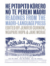 He Pitopito Korero No Te Perehi Maori (eBook): Readings from the Maori Language Press