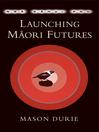 Nga Kahui Pou (eBook): Launching Maori Futures