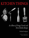 Kitchen Things (eBook): An Album of Vintage Utensils and Farm-Kitchen Recipes