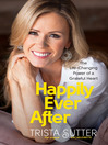Happily Ever After (eBook): The Life-Changing Power of a Grateful Heart