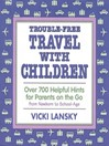 Trouble-Free Travel with Children (eBook): Over 700 Helpful Hints for Parents on the Go
