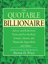 The Quotable Billionaire (eBook): Advice and Reflections From and For the Real, Former, Almost, and Wanna-Be Super-Rich . . . and Others
