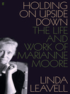 Holding On Upside Down (eBook): The Life and Work of Marianne Moore