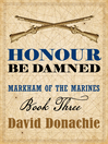 Honour Be Damned (eBook): Markham of the Marines Series, Book 3