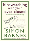 Birdwatching with Your Eyes Closed (eBook): An Introduction to Birdsong