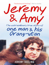 Jeremy and Amy (eBook): The Extraordinary Story of One Man and His Orang-utan