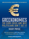 Greekonomics (eBook): The Euro Crisis and Why Politicians Don't Get It