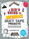 A Kid's Guide to Awesome Duct Tape Projects (eBook): How to Make Your Own Wallets, Bags, Flowers, Hats, and Much, Much More!