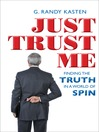 Just Trust Me (eBook): Finding the Truth in a World of Spin