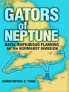 Gators of Neptune (eBook): Naval Amphibious Planning for the Normandy Invasion
