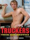 Truckers (eBook): True Gay Erotica
