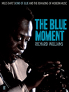 The Blue Moment (eBook): Miles Davis's Kind of Blue and the Remaking of Modern Music
