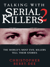 Talking With Serial Killers 2 (eBook): The World's Most Evil Killers Tell Their Stories