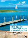 Moon Spotlight Michigan's Traverse Bays & Mackinac Island (eBook)