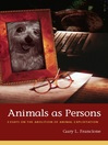 Animals as Persons (eBook): Essays on the Abolition of Animal Exploitation