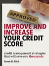 Improve and Increase Your Credit Score (eBook): Credit Management Strategies that Will Save You Thousands