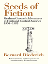 Seeds of Fiction (eBook): Graham Greenes Adventures in Haiti and Central America 1954--1983