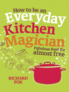 How to be an Everyday Kitchen Magician (eBook): Fabulous Food for Almost Free