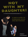 Not with My Daughter! (eBook): A Dad's Guide to Screening Dates and Boyfriends