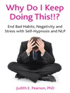 Why do I keep doing this!!? (eBook): End bad habits, negativity and stress with self-hypnosis and NLP