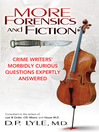More Forensics and Fiction (eBook): Crime Writers' Morbidly Curious Questions Expertly Answered