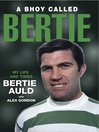 A Bhoy Called Bertie (eBook): My Life and Times, Bertie Auld with Alex Gordon