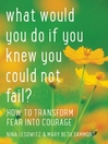 What Would You Do If You Knew You Could Not Fail? (eBook): How to Transform Fear into Courage