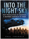 Into the Night Sky (eBook): RAF Middleton St. George—A Bomber Airfield at War
