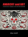Anarchy and Art (eBook): From the Paris Commune to the Fall of the Berlin Wall
