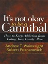 It's Not Okay to Be a Cannibal (eBook): How to Keep Addiction from Eating Your Family Alive