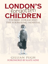 London's Forgotten Children (eBook): Thomas Coram and the Foundling Hospital
