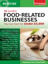 55 Surefire Food-Related Businesses You Can Start for Under $5000 (eBook)
