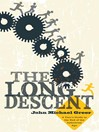 The Long Descent (eBook): A User's Guide to the End of the Industrial Age