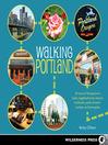 Walking Portland (eBook): 30 Tours of Stumptown's Funky Neighborhoods, Historic Landmarks, Park Trails, Farmers Markets, and B