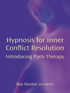 Hypnosis for Inner Conflict resolution (eBook): Introducing Parts Therapy