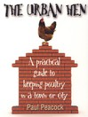 The Urban Hen (eBook): A Practical Guide to Keeping Poultry in a Town or City