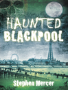 Haunted Blackpool (eBook)