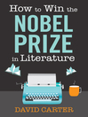 How to Win the Nobel Prize in Literature (eBook): A Handbook for the Would-be Laureate