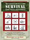 The Ultimate Guide to U. S. Army Survival Skills, Tactics, and Techniques (eBook)