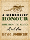 A Shred of Honour (eBook): Markham of the Marines Series, Book 1