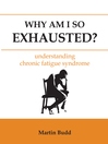 Why Am I So Exhausted? (eBook): Understanding Chronic Fatigue Syndrome
