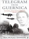 Telegram from Guernica (eBook): The Extraordinary Life of George Steer, War Correspondent
