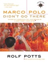 Marco Polo Didn't Go There (eBook): Stories and Revelations from One Decade as a Post-Modern Travel Writer