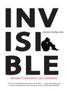 Invisible (eBook): Britain's Migrant Sex Workers