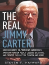 The Real Jimmy Carter (eBook): How Our Worst Ex-President Undermines American Foreign Policy, Coddles Dictators and Created the Par