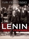Lenin and His Comrades (eBook): The Bolsheviks Take Over Russia 1917-1924